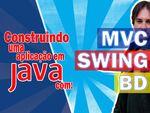 Construindo Uma Aplicação em Java com MVC + SWING + BD