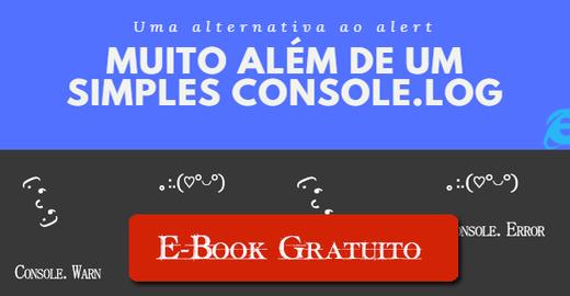 E-Book Gratuito - Muito Além de um Simples Console.Log - Uma alternativa ao alert( )