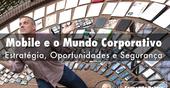 Mobile e O Mundo Corporativo: Vídeo
