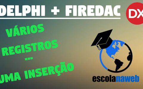 Como enviar vários registros com uma inserção SQL - Delphi + FireDAC - escolanaweb...