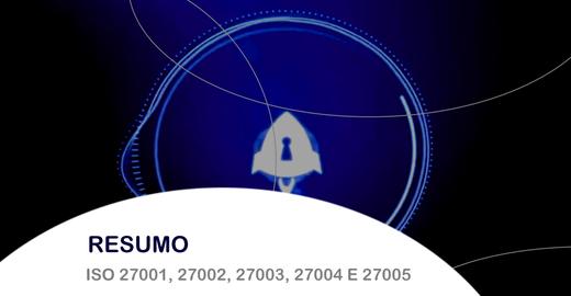 Resumo ISO 27001, ISO 27002, ISO 27003, ISO 27004 e ISO 27005