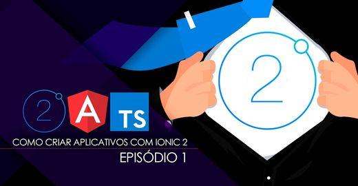Criação de aplicativos com Ionic 2