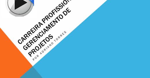 Carreira Profissional em Gestão de Projetos: vídeo