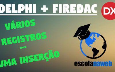 Como enviar vários registros com uma inserção SQL - Delphi + FireDAC - escolanaweb