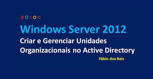 Como Criar e Gerenciar Unidades Organizacionais no Active Directory