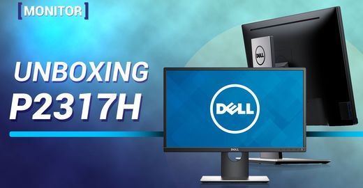 Unboxing: monitor Dell P2317H