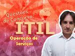 Questões Sobre o ITIL - Operação de Serviços